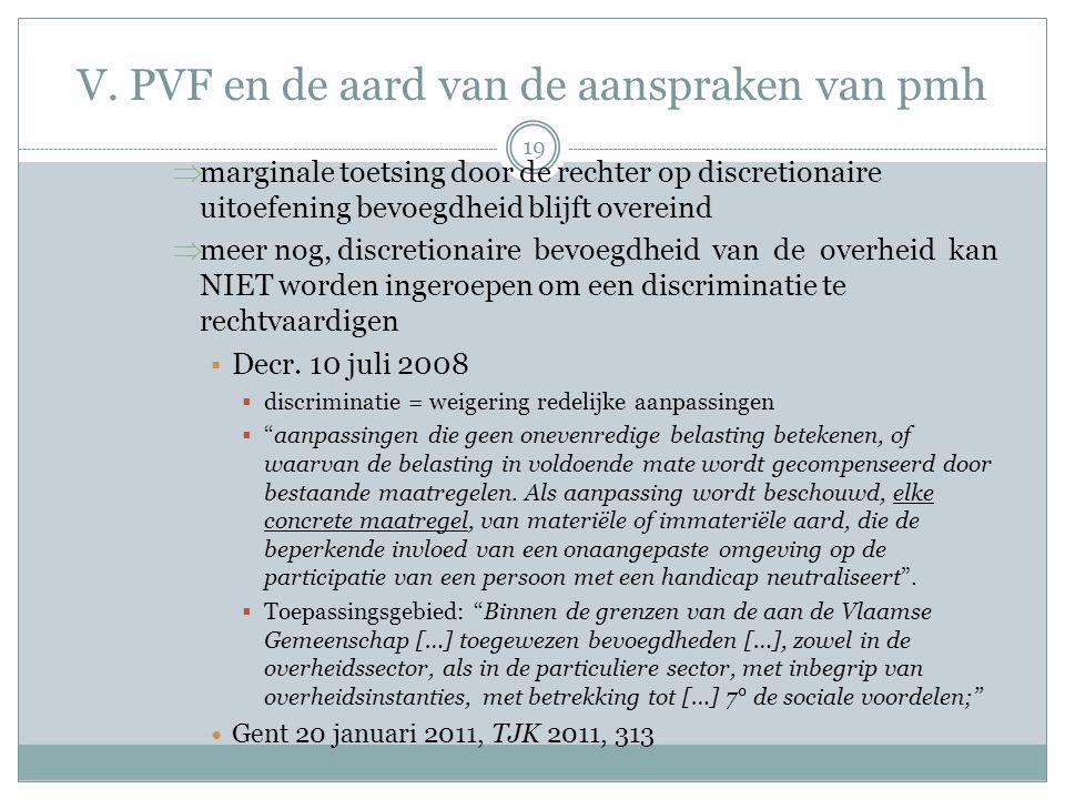 V. PVF en de aard van de aanspraken van pmh  marginale toetsing door de rechter op discretionaire uitoefening bevoegdheid blijft overeind  meer nog,
