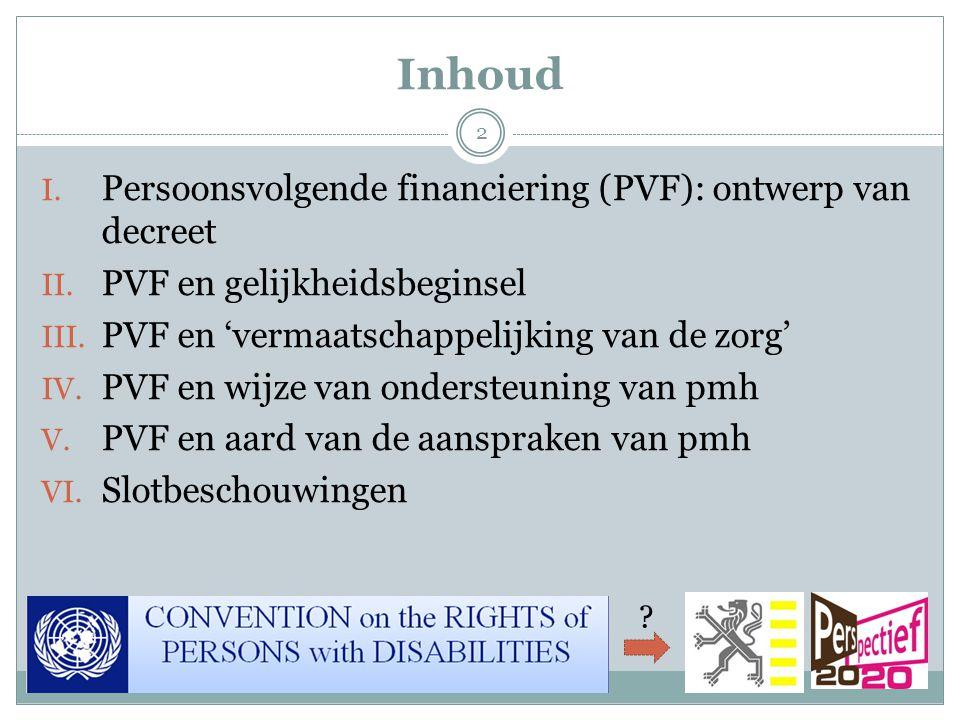 Inhoud I. Persoonsvolgende financiering (PVF): ontwerp van decreet II. PVF en gelijkheidsbeginsel III. PVF en 'vermaatschappelijking van de zorg' IV.