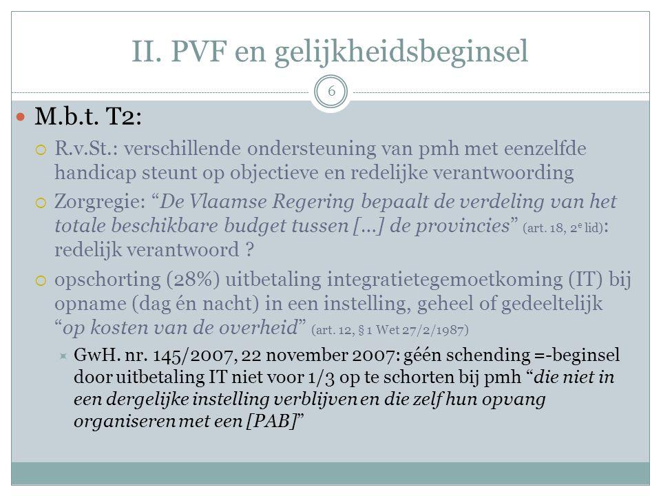 II. PVF en gelijkheidsbeginsel M.b.t. T2:  R.v.St.: verschillende ondersteuning van pmh met eenzelfde handicap steunt op objectieve en redelijke vera