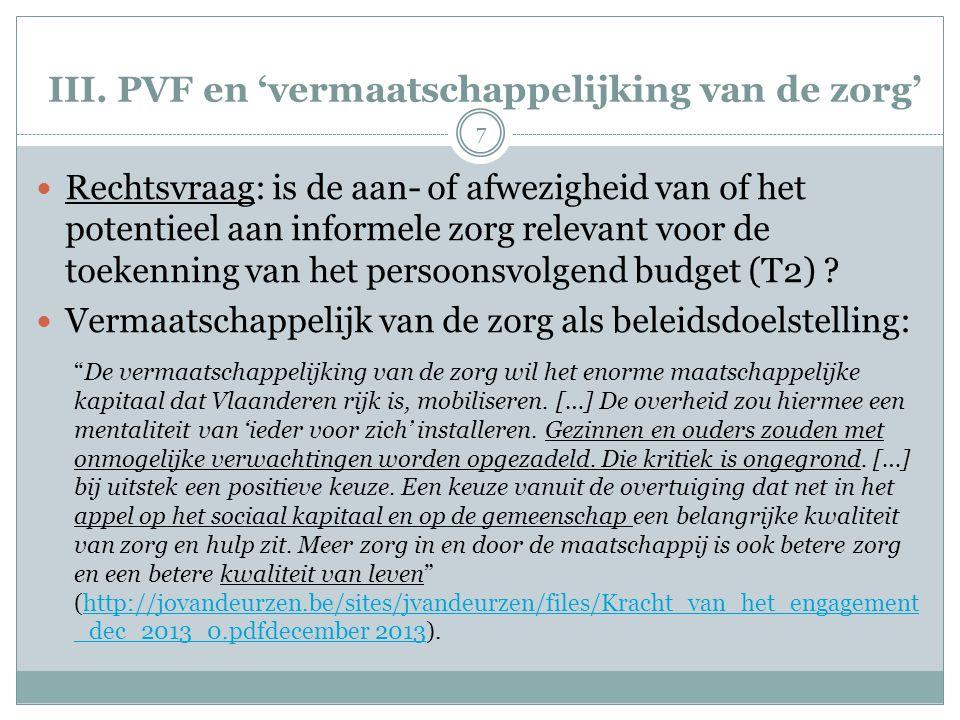 III. PVF en 'vermaatschappelijking van de zorg' Rechtsvraag: is de aan- of afwezigheid van of het potentieel aan informele zorg relevant voor de toeke