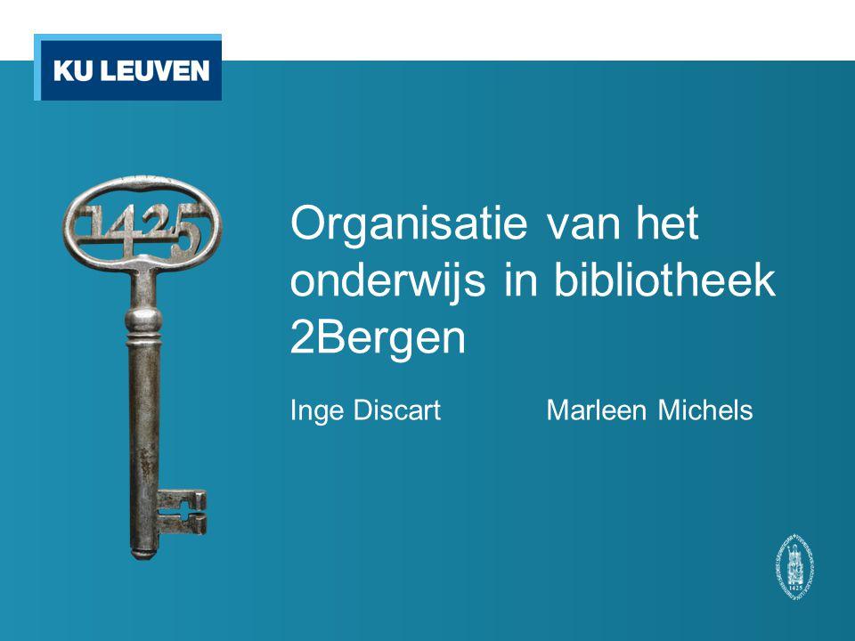 Organisatie van het onderwijs in bibliotheek 2Bergen Inge DiscartMarleen Michels