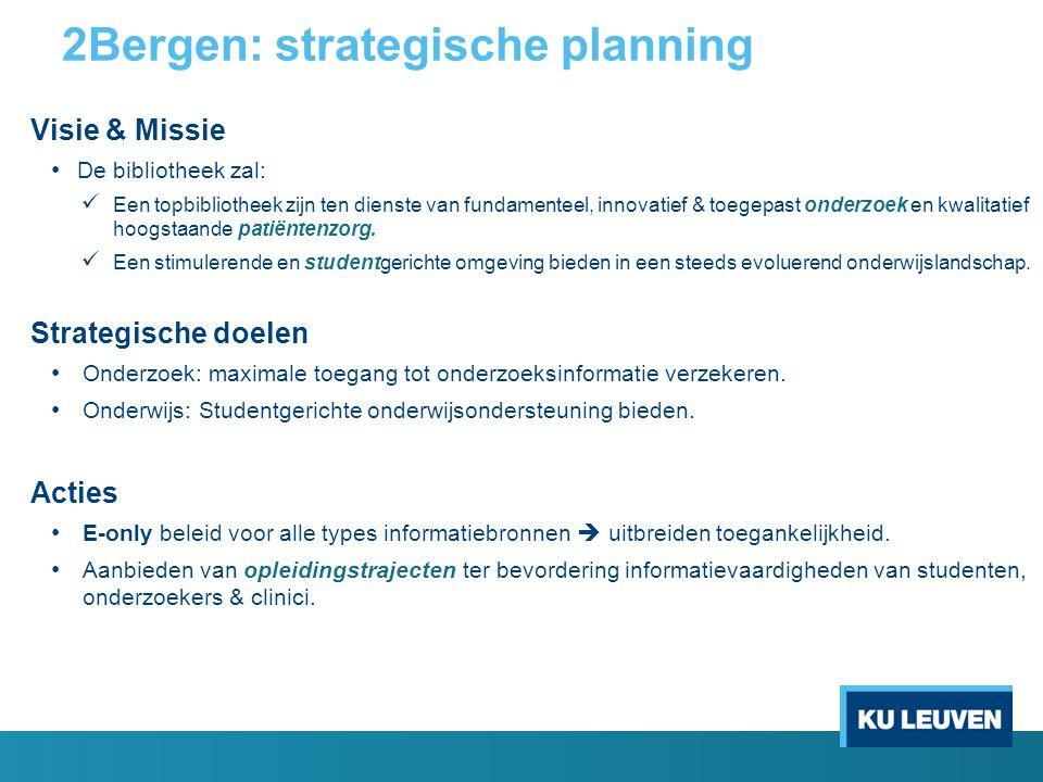 2Bergen: strategische planning Visie & Missie De bibliotheek zal: Een topbibliotheek zijn ten dienste van fundamenteel, innovatief & toegepast onderzoek en kwalitatief hoogstaande patiëntenzorg.