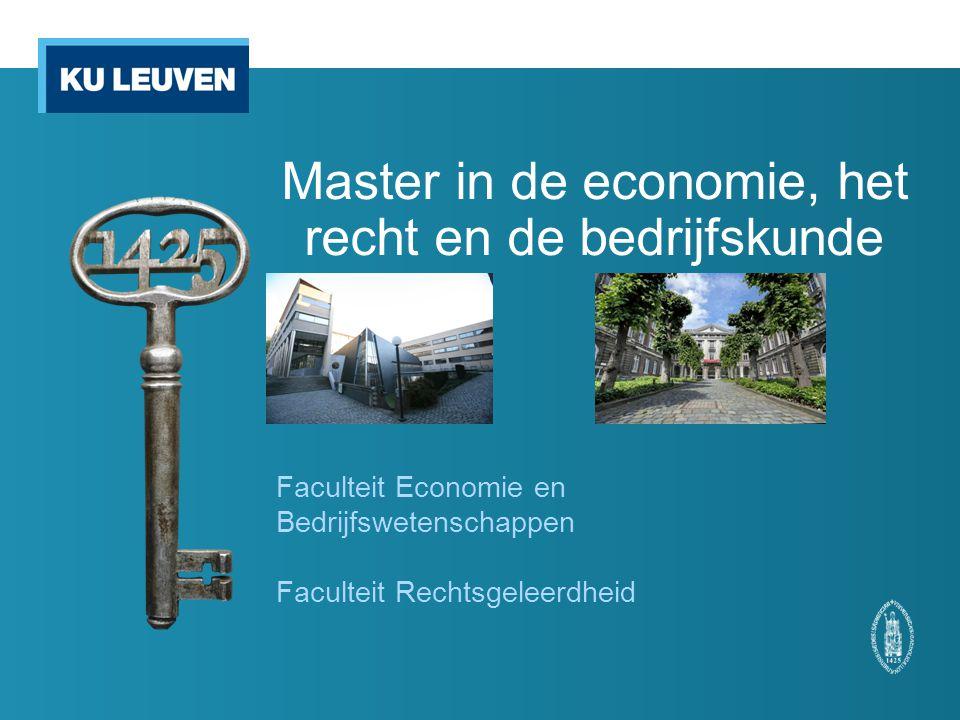 Master in de economie, het recht en de bedrijfskunde Faculteit Economie en Bedrijfswetenschappen Faculteit Rechtsgeleerdheid