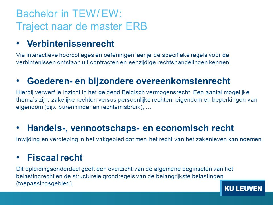 Bachelor in TEW/ EW: Traject naar de master ERB Verbintenissenrecht Via interactieve hoorcolleges en oefeningen leer je de specifieke regels voor de v