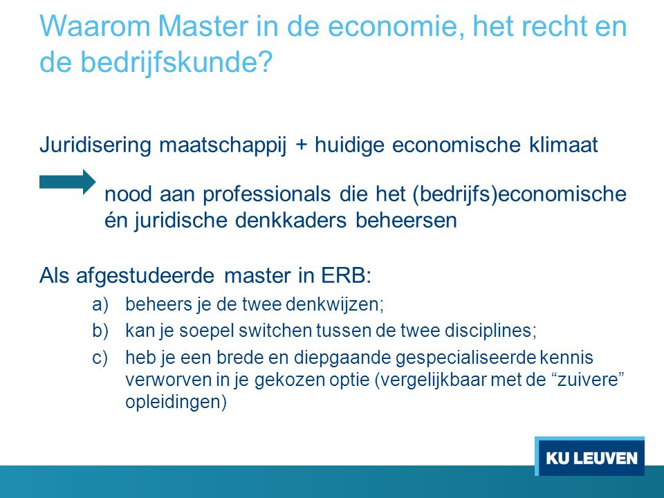 Waarom Master in de economie, het recht en de bedrijfskunde? Juridisering maatschappij + huidige economische klimaat nood aan professionals die het (b