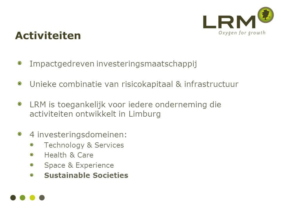 Impactgedreven investeringsmaatschappij Unieke combinatie van risicokapitaal & infrastructuur LRM is toegankelijk voor iedere onderneming die activite