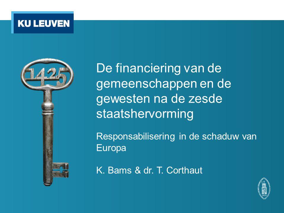 De financiering van de gemeenschappen en de gewesten na de zesde staatshervorming Responsabilisering in de schaduw van Europa K. Bams & dr. T. Corthau