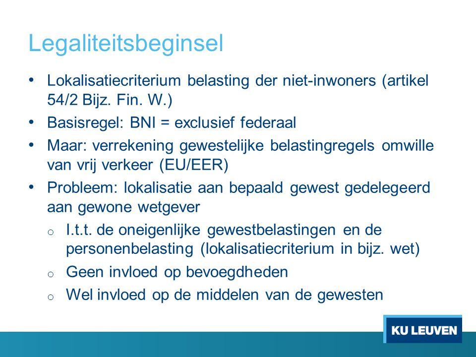 Legaliteitsbeginsel Lokalisatiecriterium belasting der niet-inwoners (artikel 54/2 Bijz. Fin. W.) Basisregel: BNI = exclusief federaal Maar: verrekeni