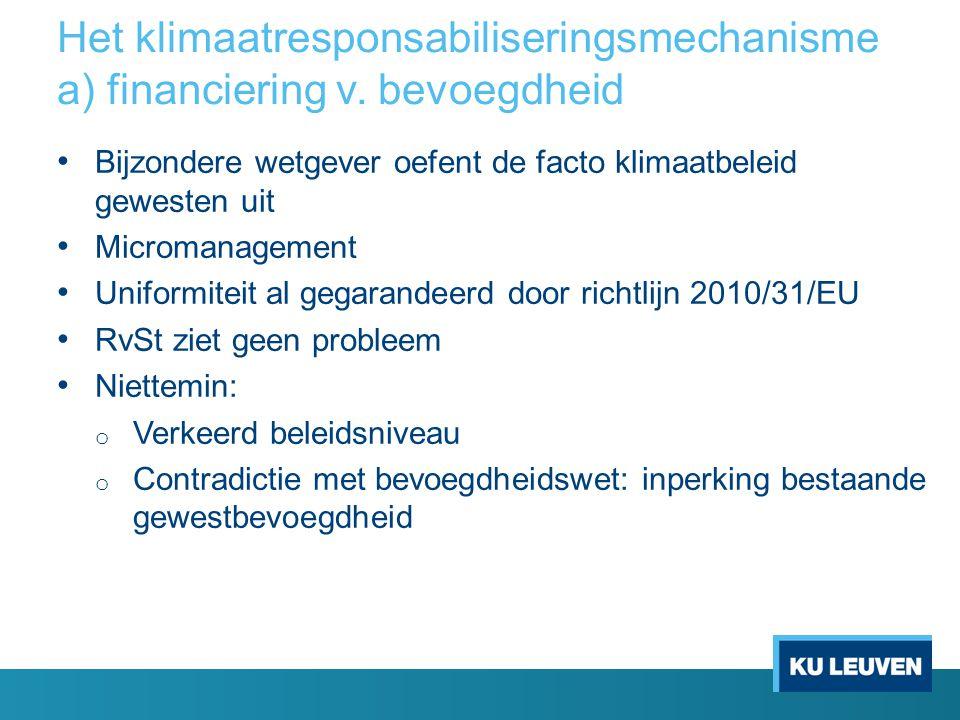 Het klimaatresponsabiliseringsmechanisme a) financiering v. bevoegdheid Bijzondere wetgever oefent de facto klimaatbeleid gewesten uit Micromanagement
