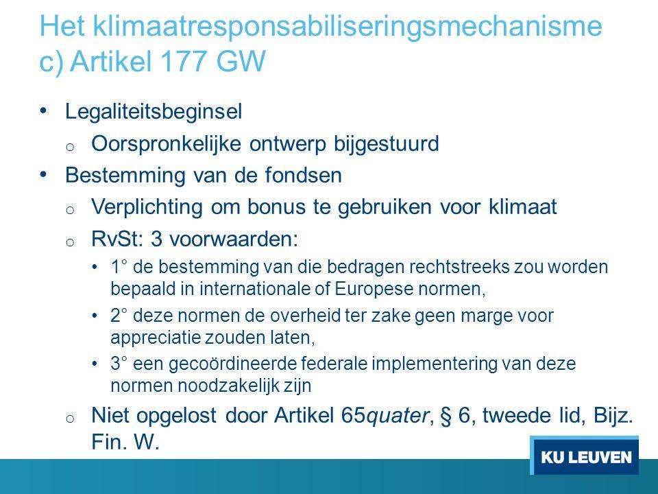 Het klimaatresponsabiliseringsmechanisme c) Artikel 177 GW Legaliteitsbeginsel o Oorspronkelijke ontwerp bijgestuurd Bestemming van de fondsen o Verpl