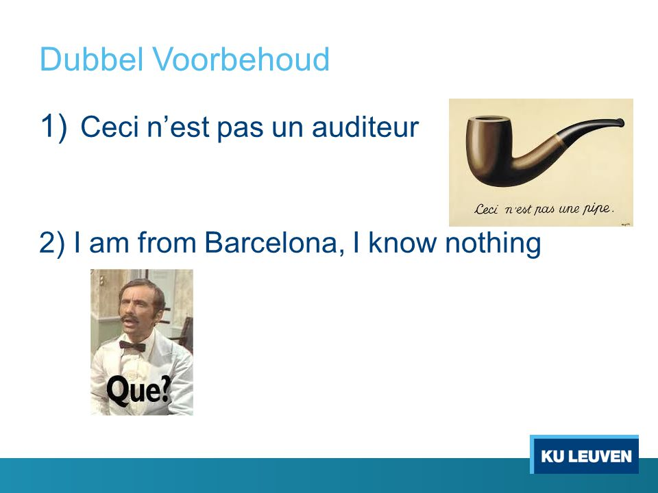 Dubbel Voorbehoud 1) Ceci n'est pas un auditeur 2) I am from Barcelona, I know nothing
