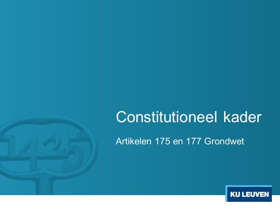 Constitutioneel kader Artikelen 175 en 177 Grondwet