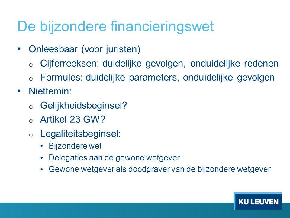 De bijzondere financieringswet Onleesbaar (voor juristen) o Cijferreeksen: duidelijke gevolgen, onduidelijke redenen o Formules: duidelijke parameters, onduidelijke gevolgen Niettemin: o Gelijkheidsbeginsel.