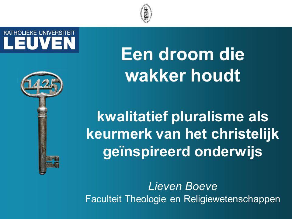 Een droom die wakker houdt kwalitatief pluralisme als keurmerk van het christelijk geïnspireerd onderwijs Lieven Boeve Faculteit Theologie en Religiew