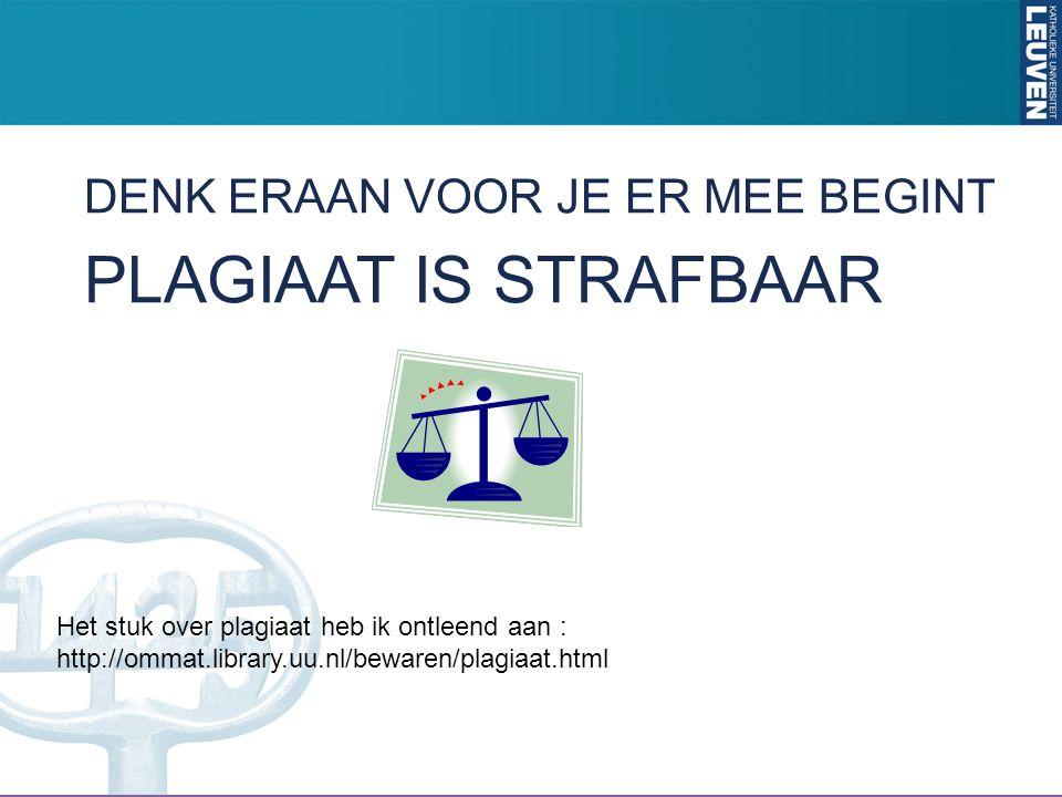 DENK ERAAN VOOR JE ER MEE BEGINT PLAGIAAT IS STRAFBAAR Het stuk over plagiaat heb ik ontleend aan : http://ommat.library.uu.nl/bewaren/plagiaat.html