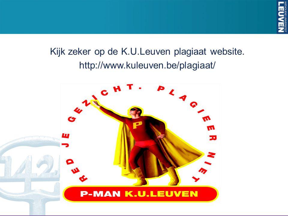 Kijk zeker op de K.U.Leuven plagiaat website. http://www.kuleuven.be/plagiaat/
