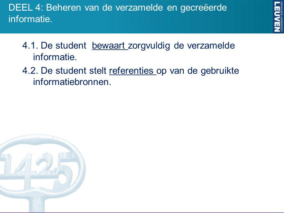 4.1. De student bewaart zorgvuldig de verzamelde informatie. 4.2. De student stelt referenties op van de gebruikte informatiebronnen. DEEL 4: Beheren