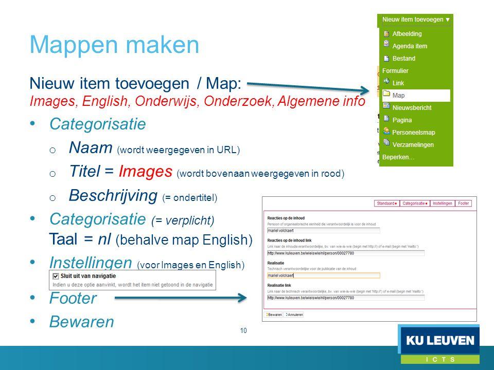 Mappen maken 10 Nieuw item toevoegen / Map: Images, English, Onderwijs, Onderzoek, Algemene info Categorisatie o Naam (wordt weergegeven in URL) o Tit