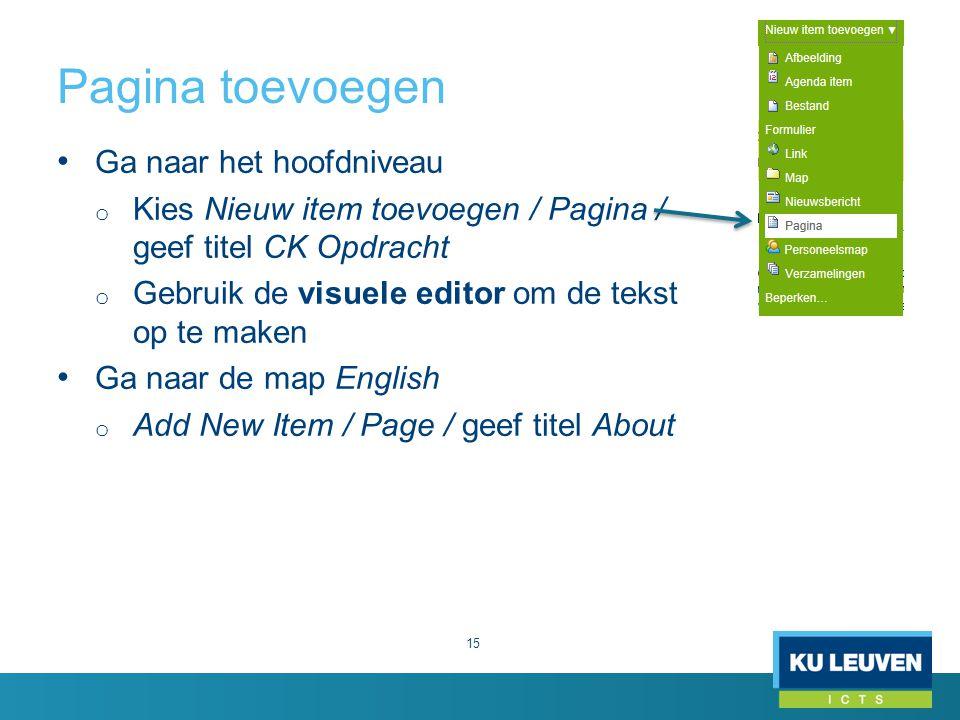 Pagina toevoegen 15 Ga naar het hoofdniveau o Kies Nieuw item toevoegen / Pagina / geef titel CK Opdracht o Gebruik de visuele editor om de tekst op t