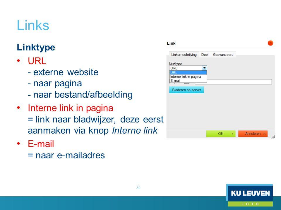 Links 20 Linktype URL - externe website - naar pagina - naar bestand/afbeelding Interne link in pagina = link naar bladwijzer, deze eerst aanmaken via