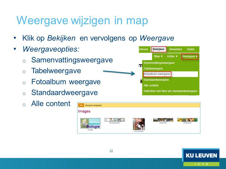 Weergave wijzigen in map 22 Klik op Bekijken en vervolgens op Weergave Weergaveopties: o Samenvattingsweergave o Tabelweergave o Fotoalbum weergave o