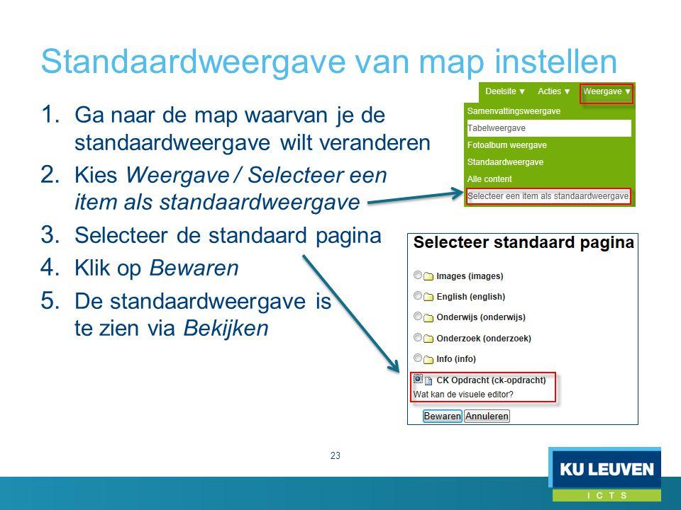 Standaardweergave van map instellen 23 1. Ga naar de map waarvan je de standaardweergave wilt veranderen 2. Kies Weergave / Selecteer een item als sta