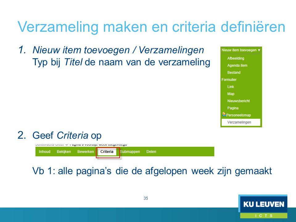 Verzameling maken en criteria definiëren 35 1. Nieuw item toevoegen / Verzamelingen Typ bij Titel de naam van de verzameling 2. Geef Criteria op Vb 1: