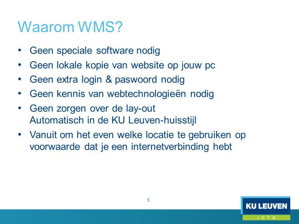 Waarom WMS? 5 Geen speciale software nodig Geen lokale kopie van website op jouw pc Geen extra login & paswoord nodig Geen kennis van webtechnologieën