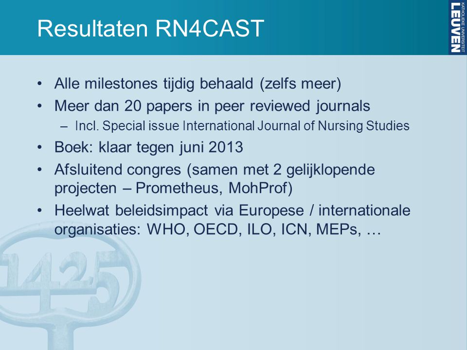 Resultaten RN4CAST Alle milestones tijdig behaald (zelfs meer) Meer dan 20 papers in peer reviewed journals –Incl.
