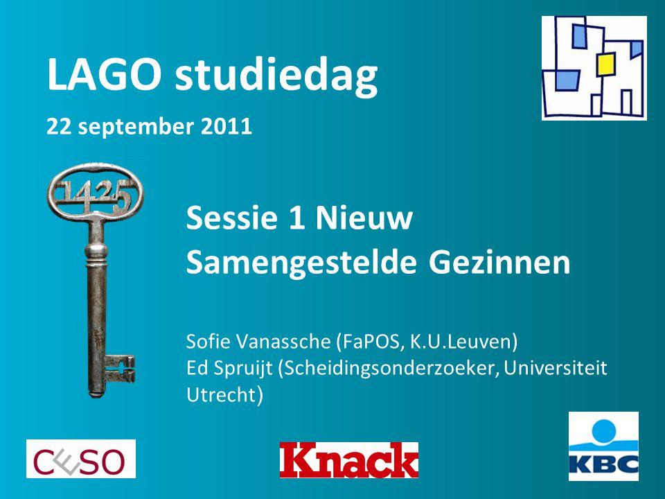 Sessie 1 Nieuw Samengestelde Gezinnen Sofie Vanassche (FaPOS, K.U.Leuven) Ed Spruijt (Scheidingsonderzoeker, Universiteit Utrecht ) LAGO studiedag 22