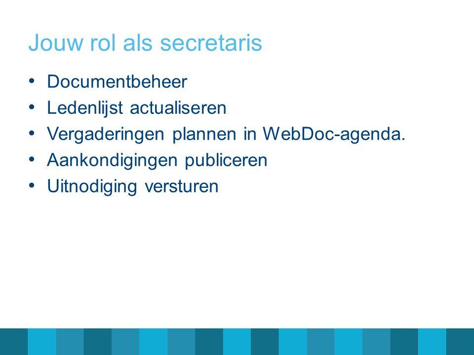 Jouw rol als secretaris Documentbeheer Ledenlijst actualiseren Vergaderingen plannen in WebDoc-agenda. Aankondigingen publiceren Uitnodiging versturen