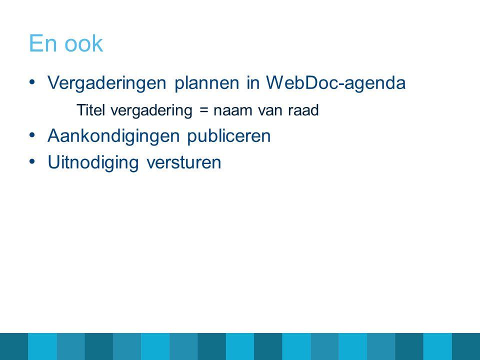 En ook Vergaderingen plannen in WebDoc-agenda Titel vergadering = naam van raad Aankondigingen publiceren Uitnodiging versturen