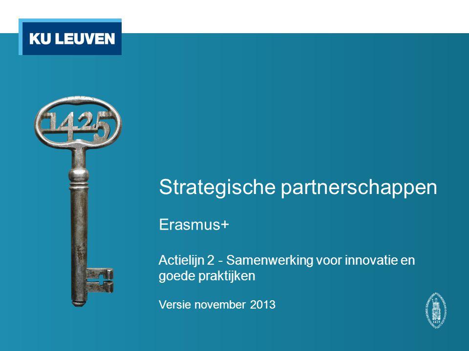 Strategische partnerschappen Erasmus+ Actielijn 2 - Samenwerking voor innovatie en goede praktijken Versie november 2013