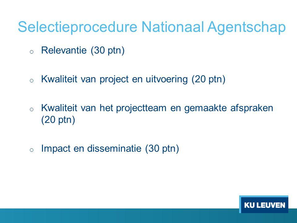 Selectieprocedure Nationaal Agentschap o Relevantie (30 ptn) o Kwaliteit van project en uitvoering (20 ptn) o Kwaliteit van het projectteam en gemaakte afspraken (20 ptn) o Impact en disseminatie (30 ptn)