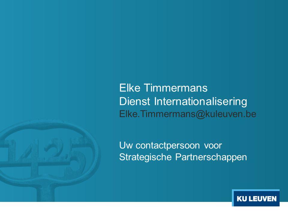 Elke Timmermans Dienst Internationalisering Elke.Timmermans@kuleuven.be Uw contactpersoon voor Strategische Partnerschappen