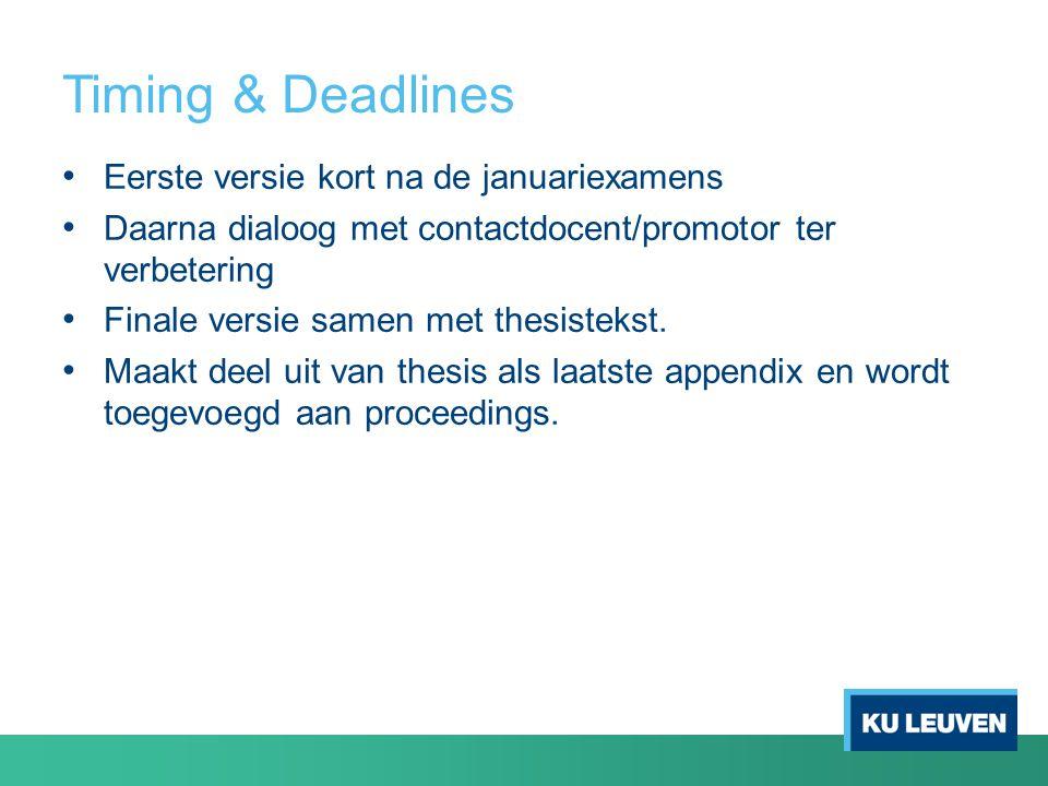 Timing & Deadlines Eerste versie kort na de januariexamens Daarna dialoog met contactdocent/promotor ter verbetering Finale versie samen met thesistekst.