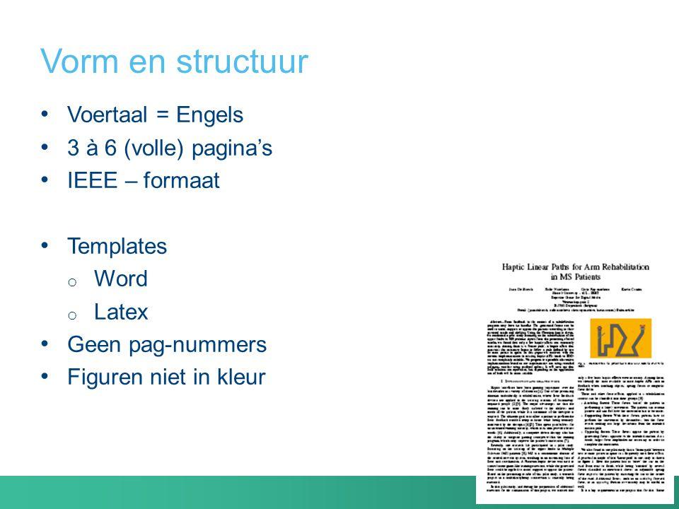 Vorm en structuur Voertaal = Engels 3 à 6 (volle) pagina's IEEE – formaat Templates o Word o Latex Geen pag-nummers Figuren niet in kleur