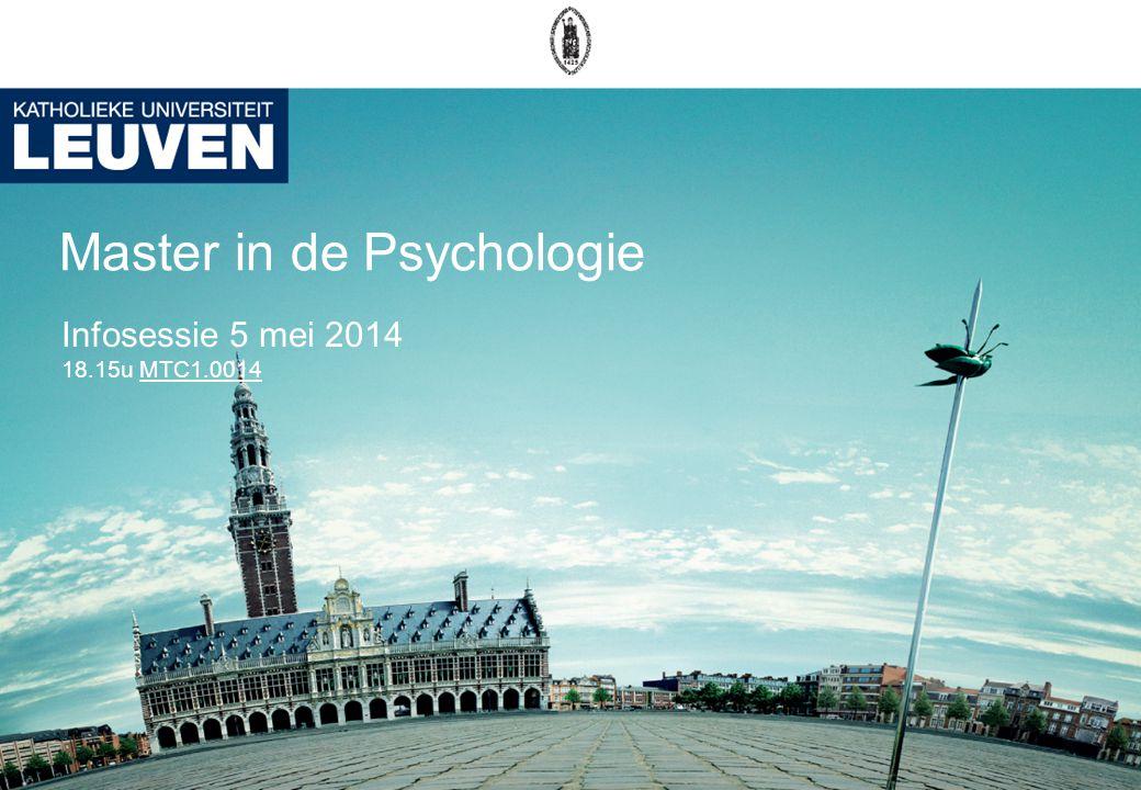 Master in de Psychologie Infosessie 5 mei 2014 18.15u MTC1.0014