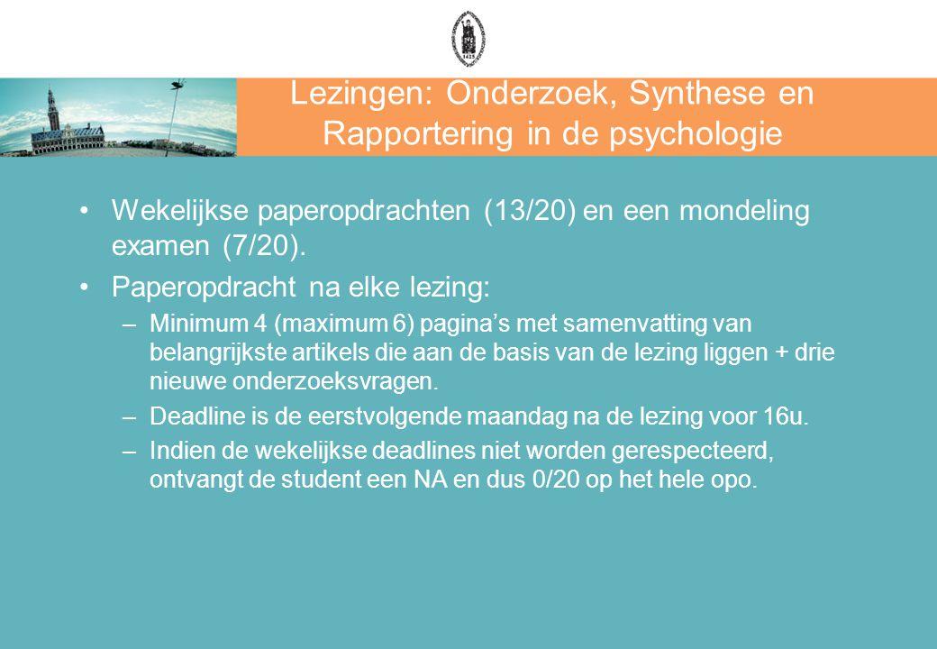 Lezingen: Onderzoek, Synthese en Rapportering in de psychologie Wekelijkse paperopdrachten (13/20) en een mondeling examen (7/20).