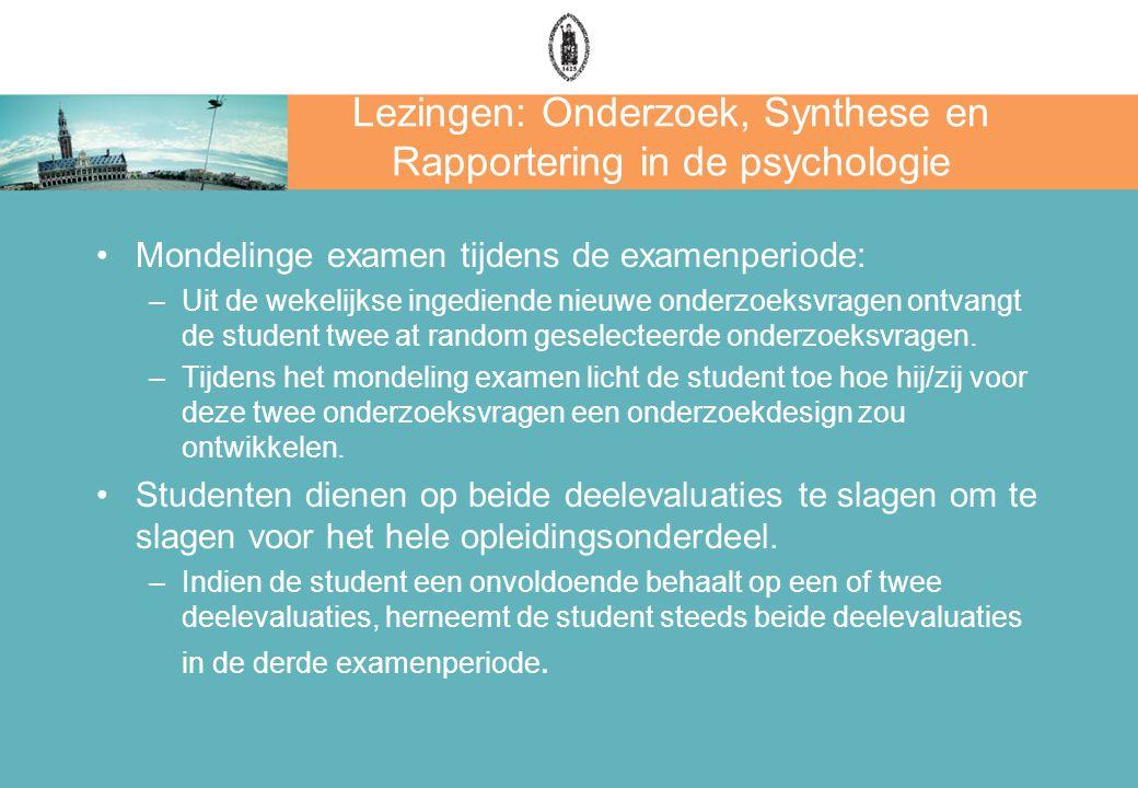 Lezingen: Onderzoek, Synthese en Rapportering in de psychologie Mondelinge examen tijdens de examenperiode: –Uit de wekelijkse ingediende nieuwe onder