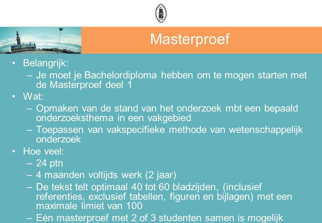Masterproef Belangrijk: –Je moet je Bachelordiploma hebben om te mogen starten met de Masterproef deel 1 Wat: –Opmaken van de stand van het onderzoek