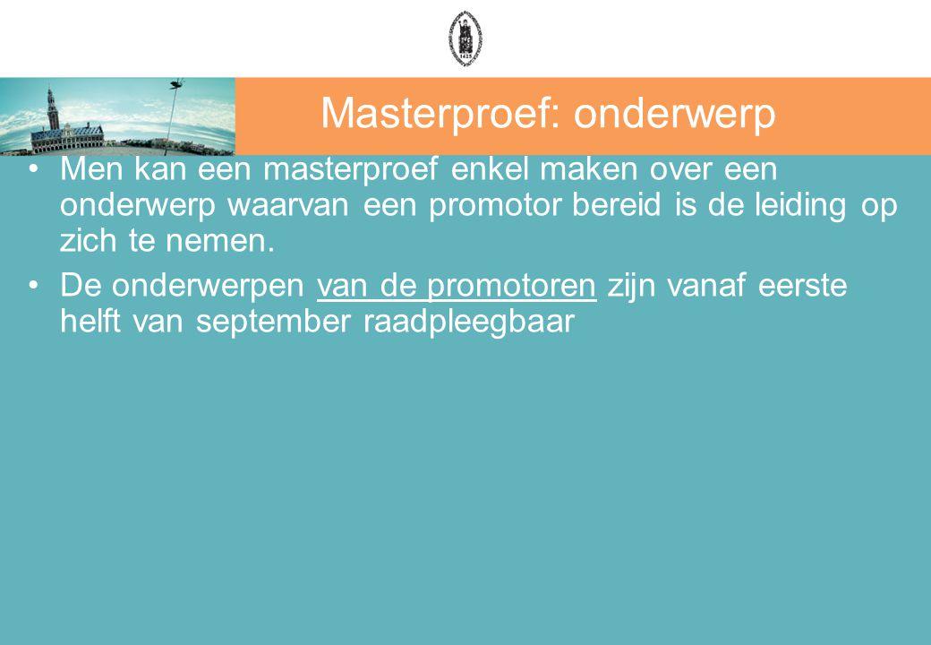 Masterproef: onderwerp Men kan een masterproef enkel maken over een onderwerp waarvan een promotor bereid is de leiding op zich te nemen.