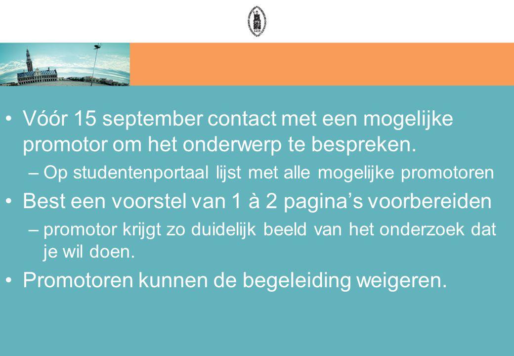 Vóór 15 september contact met een mogelijke promotor om het onderwerp te bespreken. –Op studentenportaal lijst met alle mogelijke promotoren Best een
