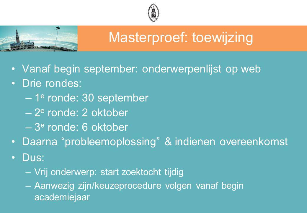 Masterproef: toewijzing Vanaf begin september: onderwerpenlijst op web Drie rondes: –1 e ronde: 30 september –2 e ronde: 2 oktober –3 e ronde: 6 oktob