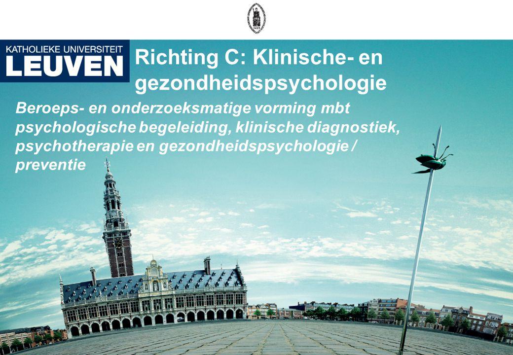 Richting C: Klinische- en gezondheidspsychologie Beroeps- en onderzoeksmatige vorming mbt psychologische begeleiding, klinische diagnostiek, psychothe