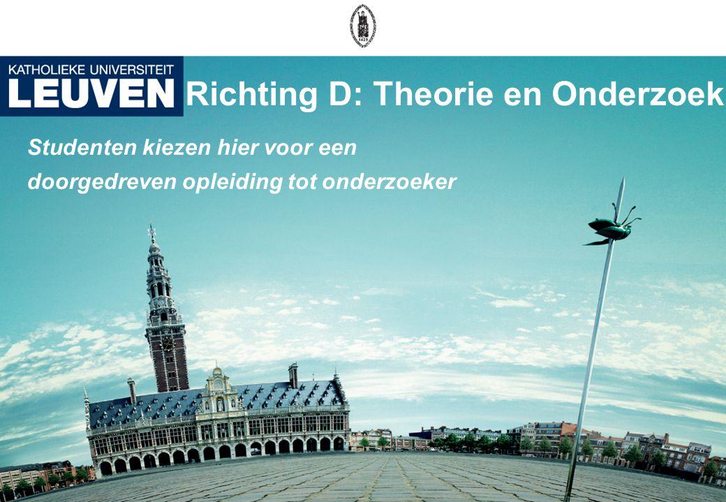 Richting D: Theorie en Onderzoek Studenten kiezen hier voor een doorgedreven opleiding tot onderzoeker