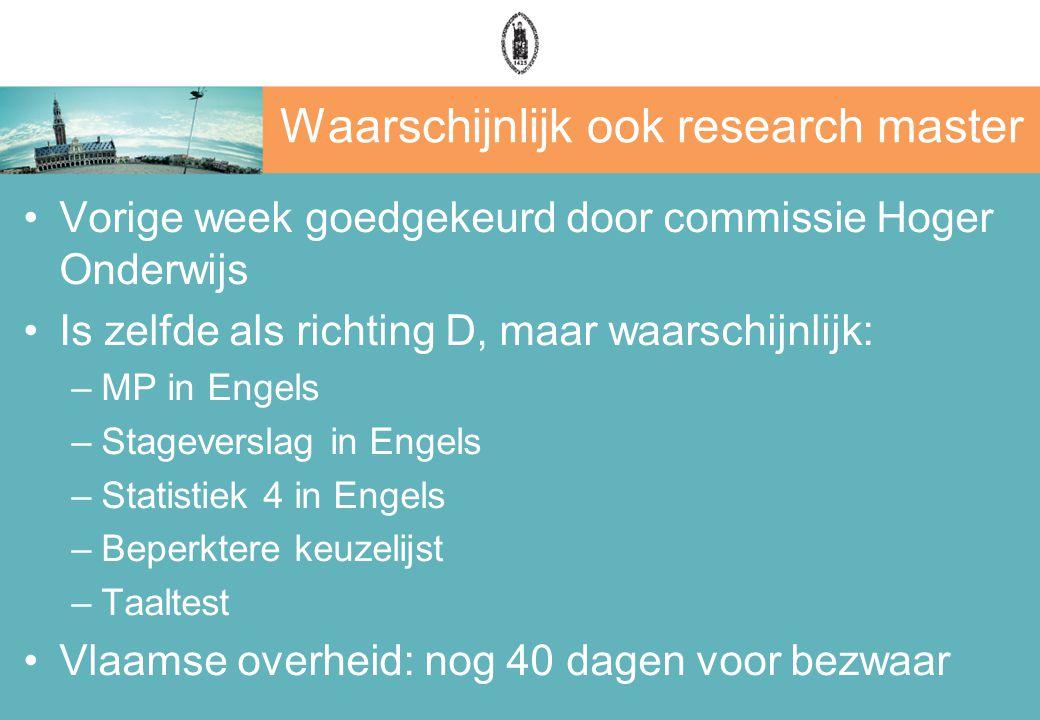 Waarschijnlijk ook research master Vorige week goedgekeurd door commissie Hoger Onderwijs Is zelfde als richting D, maar waarschijnlijk: –MP in Engels