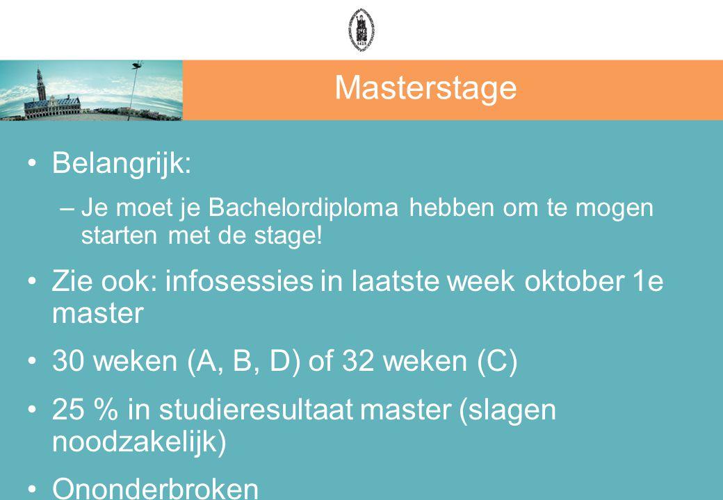 Masterstage Belangrijk: –Je moet je Bachelordiploma hebben om te mogen starten met de stage! Zie ook: infosessies in laatste week oktober 1e master 30