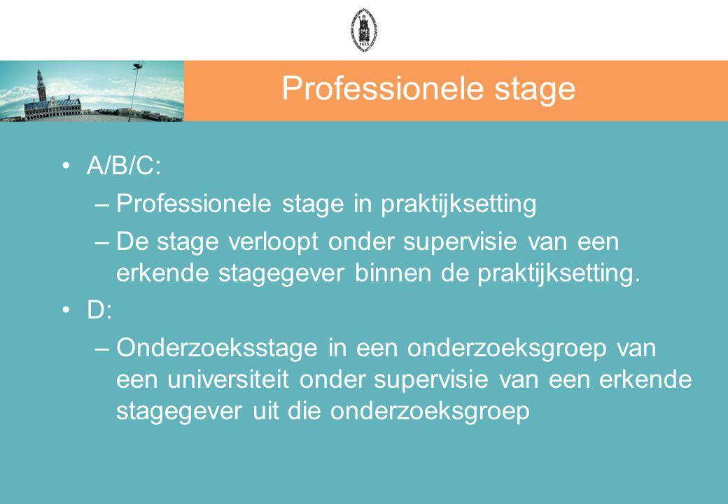 Professionele stage A/B/C: –Professionele stage in praktijksetting –De stage verloopt onder supervisie van een erkende stagegever binnen de praktijkse