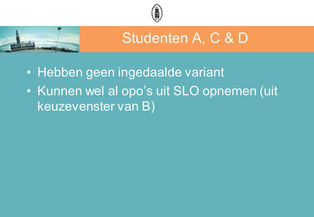 Studenten A, C & D Hebben geen ingedaalde variant Kunnen wel al opo's uit SLO opnemen (uit keuzevenster van B)